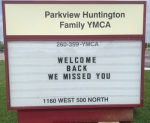 The leadership and staff of the Parkview Huntington Family YMCA let the public know they are glad to be re-opening on Tuesday, May 26, in accordance with Indiana Gov. Eric Holcomb's Back on Track Indiana Plan.